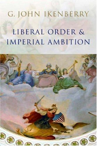 Download Liberal Order and Imperial Ambition