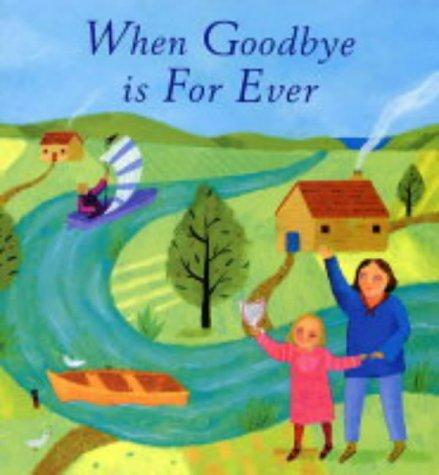 When Goodbye Is Forever by Lois Rock