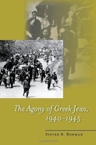 The agony of Greek Jews, 1940-1945 by Steven B. Bowman