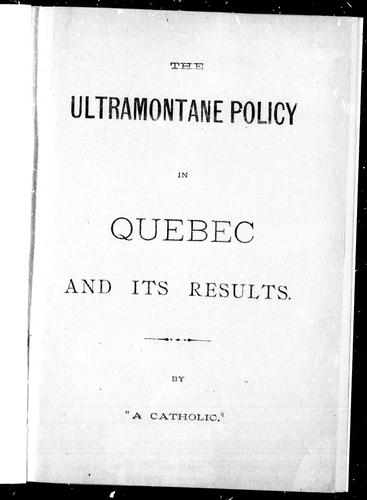The Ultramontane policy in Quebec and its results