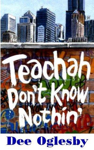 Teachah Don't Know Nothin by Dee Oglesby