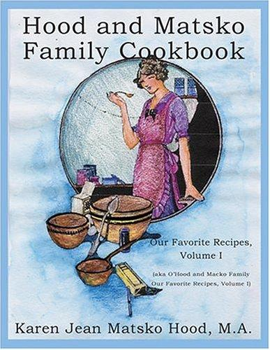 Hood and Matsko Family Cookbook