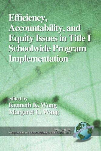 Efficiency, Accountability, and Equity Issues in Title 1 Schoolwide Program Implementation by Kenneth K. Wong