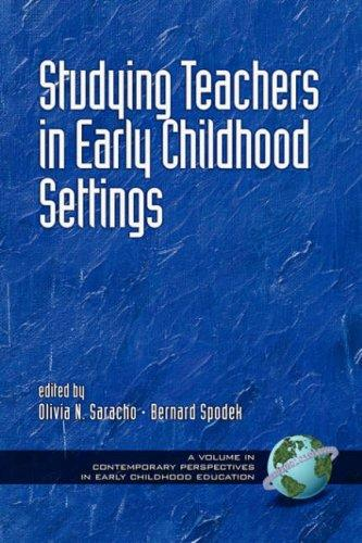 Studying Teachers in Early Childhood Settings by Olivia, N. Saracho