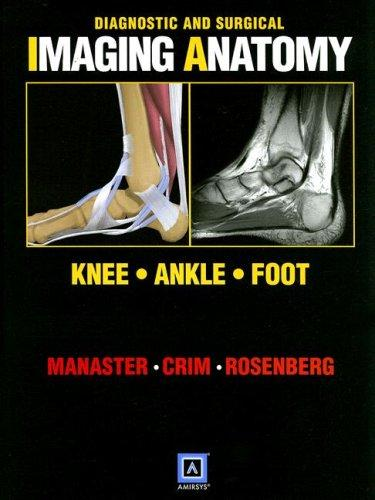 Download Diagnostic and Surgical Imaging Anatomy: Knee, Ankle, Foot