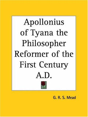 Apollonius of Tyana the Philosopher Reformer of the First Century A.D.