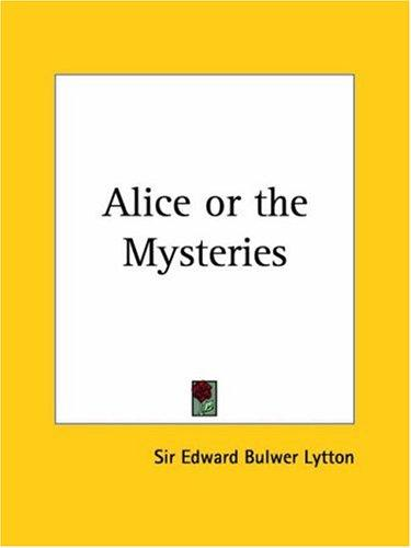 Alice or the Mysteries by Edward Bulwer Lytton, Lytton, Edward Bulwer Lytton Baron