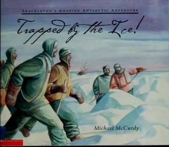 Trapped By The Ice Shackleton S Amazing Antarctic Adventure Mccurdy Michael Free Download Borrow And Streaming Internet Archive