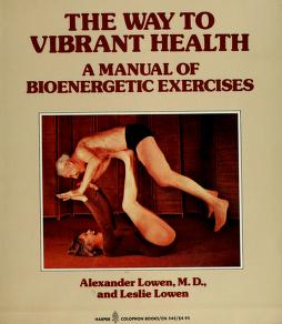 The way to vibrant health by Alexander Lowen