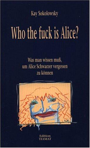 Who the fuck is Alice by Kay Sokolowsky