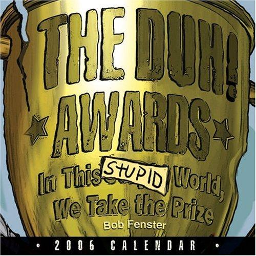 The Duh! Awards: In This Stupid World We Take the Prize by Bob Fenster