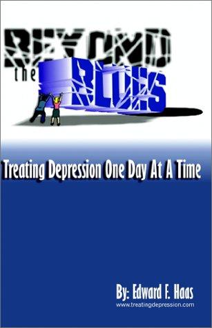 Beyond the Blues:Treating Depression One Day at a Time by Edward F. Haas