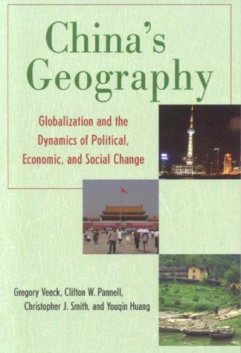 China's Geography: Globalization and the Dynamics of Political, Economic, and Social Change (Changing Regions in a Global Context: New Perspectives in Regional Geography) by Youqin Huang