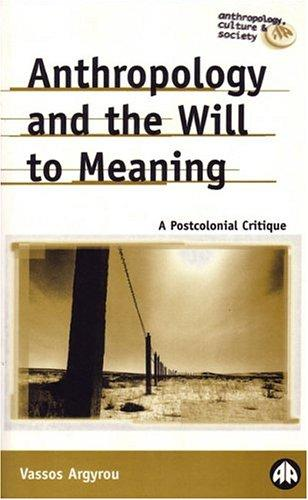 Anthropology And The Will To Meaning by Vassos Argyrou