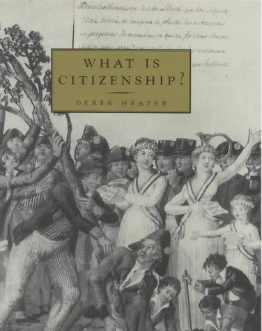 What Is Citizenship? by Derek Heater