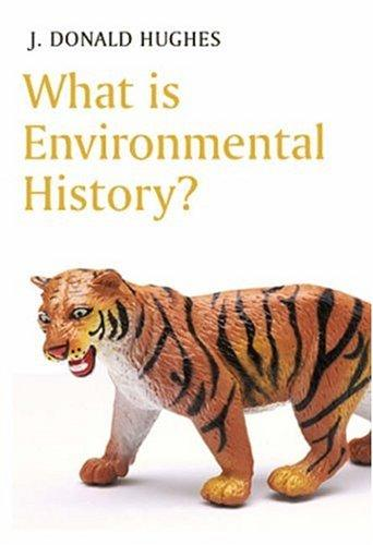 What Is Environmental History? by Johnson Donald Hughes