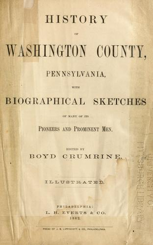 History of Washington County, Pennsylvania by edited by Boyd Crumrine.