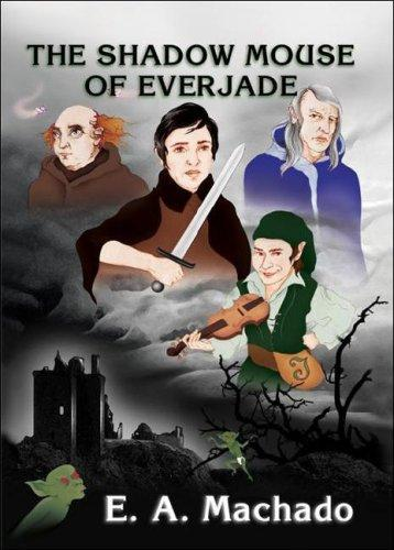 The Shadow Mouse of Everjade by E. A. Machado