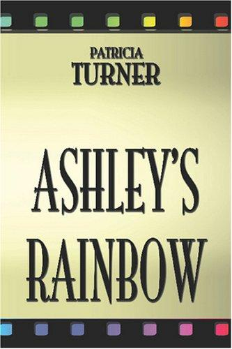 Ashley's Rainbow by Patricia Turner