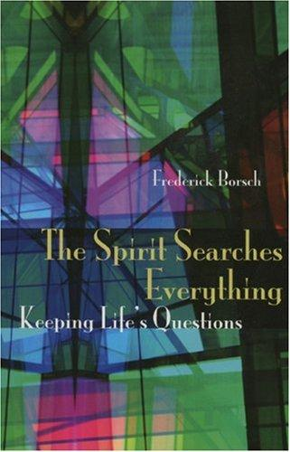 The Spirit Searches Everything by Frederick Borsch