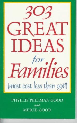 303 Great Ideas for Families (most cost less than .90!) by Phyllis P Good