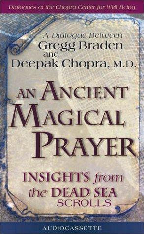 An Ancient Magical Prayer by Deepak Chopra, Gregg Braden
