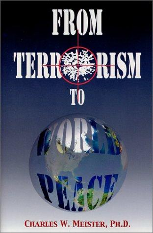 From Terrorism to World Peace by Charles W. Meister