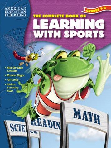 The Complete Book of Learning With Sports by American Education Publishing