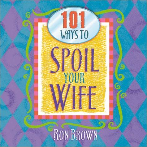 101 Ways to Spoil Your Wife by Ron Brown