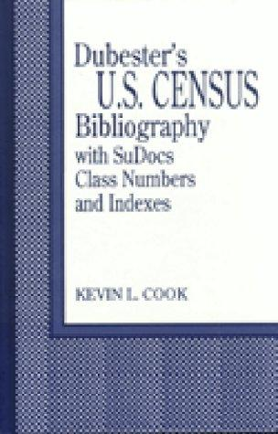 Dubester's U.S. census bibliography with SuDocs class numbers and indexes by Kevin L. Cook