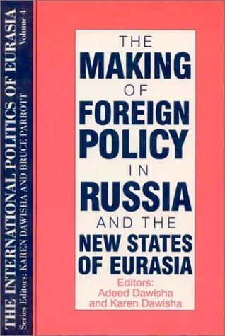 The making of foreign policy in Russia and the new states of Eurasia by editors, Adeed Dawisha and Karen Dawisha.