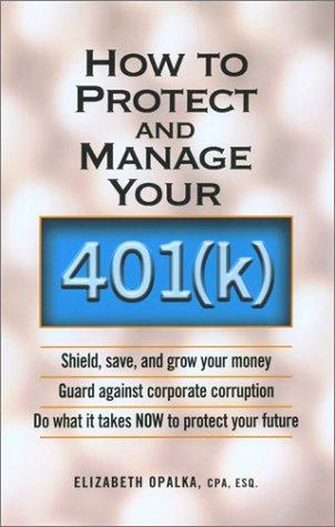 How to Protect and Manage Your 401(K) by Elizabeth Opalka