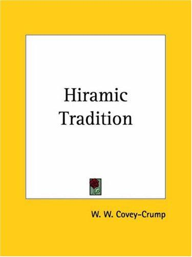 Hiramic Tradition - A Survey of Hypotheses Concerning It by W. W. Covey-Crump