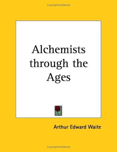 Alchemists through the Ages