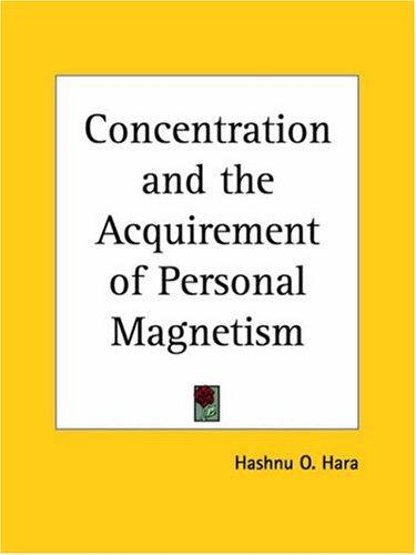 Concentration and the Acquirement of Personal Magnetism by O. Hashnu Hara