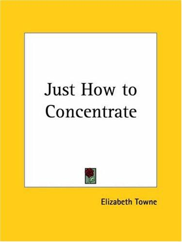Just How to Concentrate by Elizabeth Towne
