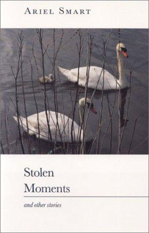Stolen moments, and other stories by Ariel Smart